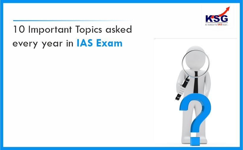 10 Important Topics Asked Almost Every Year in IAS Exams