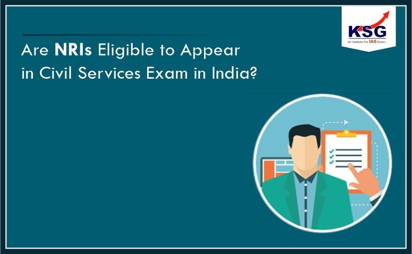 Are NRIs Eligible to Appear for UPSC Civil Services Exam