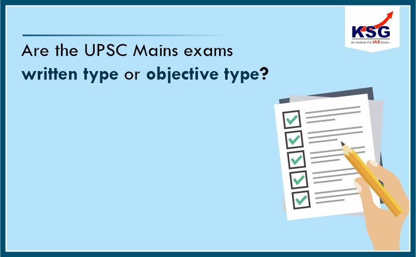 Is UPSC Mains Exam Written or Objective?