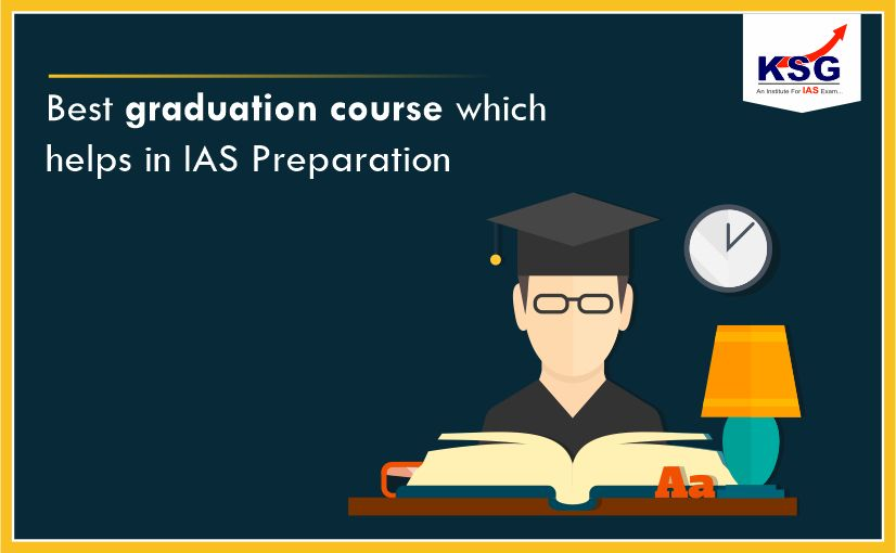 Best Graduation Course which Helps in IAS Preparation