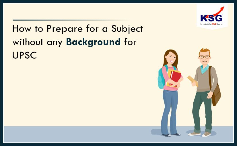 Prepare for a Subject without any Background for UPSC