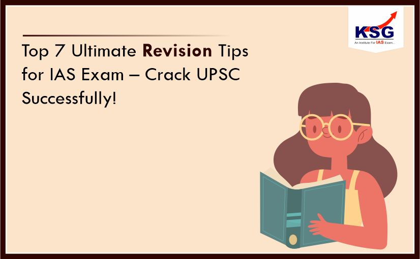 Top 7 Ultimate Revision Tips for IAS Exam – Crack UPSC Successfully!