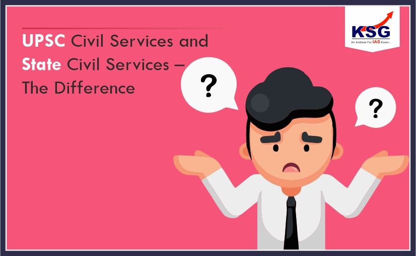 Difference Between UPSC Civil Services and State Civil Services