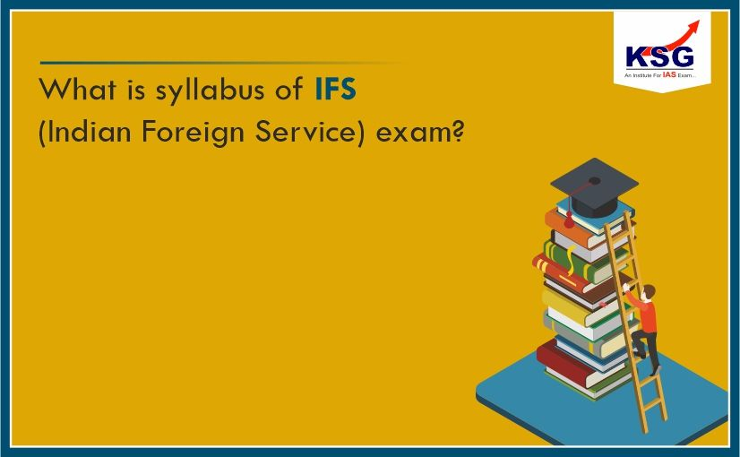 What is the syllabus of IFS (Indian Foreign Service) exam?