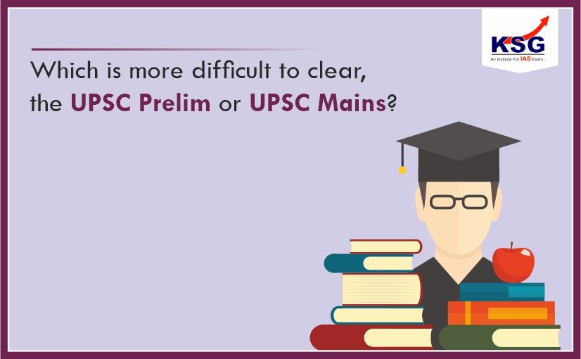 Which is more Difficult to Clear, the UPSC Prelim or UPSC Mains